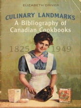 Culinary Landmarks - A Bibliography of Canadian Cookbooks, 1825-1949 ebook by