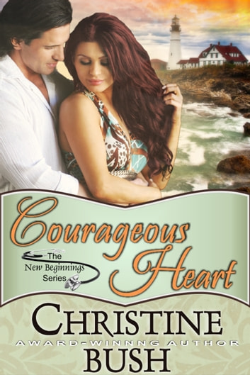 Courageous Heart (New Beginnings, Book 1) ebook by Christine Bush