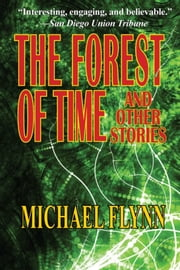 The Forest of Time and Other Stories ebook by Michael Flynn