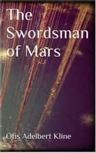 The Swordsman of Mars ebook by Otis Adelbert Kline