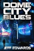 Dome City Blues ebook by Jeff Edwards