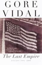 The Last Empire - Essays 1992-2000 ebook by Gore Vidal