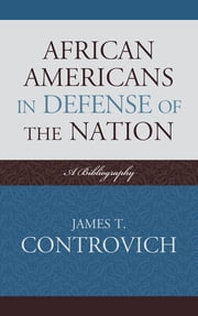 African-Americans in Defense of the Nation - A Bibliography ebook by James T. Controvich