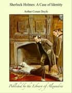 Sherlock Holmes: A Case of Identity ebook by