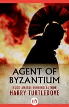 Agent of Byzantium ebook by Harry Turtledove