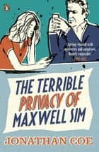 The Terrible Privacy Of Maxwell Sim ebook by Jonathan Coe