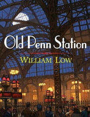Old Penn Station ebook by William Low