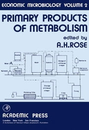 Economic Microbiology: Primary Products of Metabolism ebook by Rose, A.H.