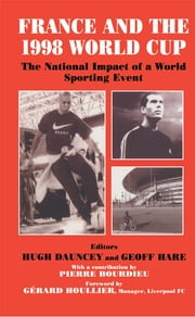France and the 1998 World Cup - The National Impact of a World Sporting Event ebook by Hugh Dauncey,Geoff Hare