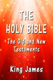 The Holy Bible: The Old and New Testaments ebook by King James