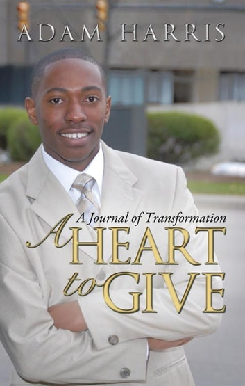 A Heart to Give - A Journal of Transformation ebook by Adam Harris