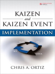 Kaizen and Kaizen Event Implementation ebook by Chris A. Ortiz