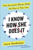 I Know How She Does It ebook by Laura Vanderkam