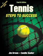 Tennis, Fourth Edition - Steps to Success ebook by Jim Brown,Camille Soulier