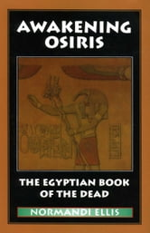Awakening Osiris - A New Translation of the Egyptian Book of the Dead ebook by Ellis, Normandi