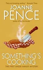 Something's Cooking - An Angie Amalfi Mystery ebook by Joanne Pence