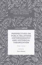Perspectives on Public Relations Historiography and Historical Theorization - Other Voices ebook by Tom Watson