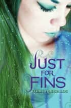 Just for Fins ebook by Tera Childs