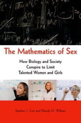 The Mathematics of Sex - How Biology and Society Conspire to Limit Talented Women and Girls ebook by Stephen J. Ceci,Wendy M. Williams