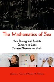 The Mathematics of Sex: How Biology and Society Conspire to Limit Talented Women and Girls ebook by Stephen J. Ceci,Wendy M. Williams