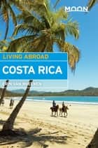 Moon Living Abroad Costa Rica ebook by Erin Van Rheenen