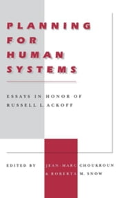 Planning for Human Systems: Essays in Honor of Russell L. Ackoff ebook by Choukroun, Jean-Marc