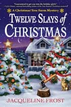 Twelve Slays of Christmas - A Christmas Tree Farm Mystery ebook by Jacqueline Frost
