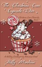 The Christmas Cove Cupcake War: Christmas Cove Chronicles Book One - A Holiday Contemporary Romance Novel ebook by Holly Montrose