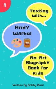 Texting with Andy Warhol: An Art Biography Book for Kids - Texting with History, #1 ebook by Bobby Basil