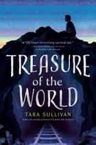 Treasure of the World ebook by Tara Sullivan