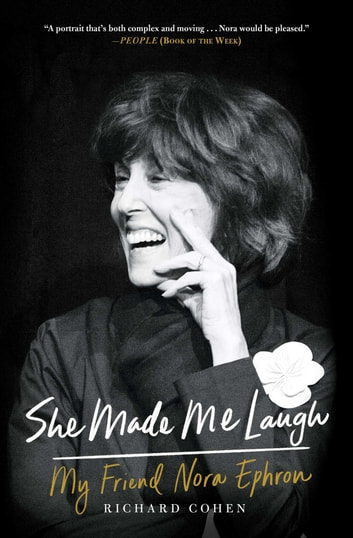 She Made Me Laugh - My Friend Nora Ephron ebook by Richard Cohen