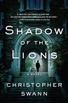 Shadow of the Lions - A Novel 電子書籍 by Christopher Swann