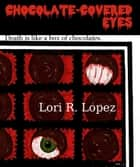 Chocolate-Covered Eyes: A Sampler Of Horror ebook by Lori R. Lopez