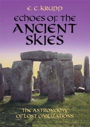 Echoes of the Ancient Skies - The Astronomy of Lost Civilizations ebook by E. C. Krupp