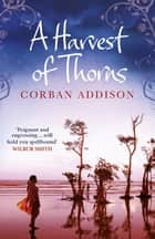 A Harvest of Thorns ekitaplar by Corban Addison