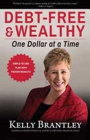 Debt-Free & Wealthy - One Dollar at a Time ebook by Kelly Brantley
