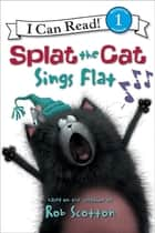Splat the Cat: Splat the Cat Sings Flat ebook by Rob Scotton, Rob Scotton