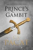 Prince's Gambit: Captive Prince Book 2 - Captive Prince Book 2 ebook by C.S. Pacat