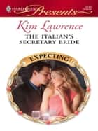 The Italian's Secretary Bride - A Billionaire Boss Romance eBook by Kim Lawrence