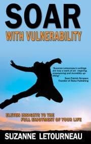 Soar with Vulnerability - 11 Insights to the Full Enjoyment of Your Life ebook by Suzanne Letourneau