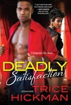 Deadly Satisfaction ebook by Trice Hickman