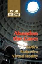 Abandon the Cave ebook by Ralph Robinson