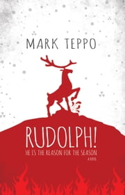 Rudolph! - He Is the Reason for the Season ebook by Mark Teppo