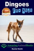 Dingoes For Kids ebook by Rachel Smith
