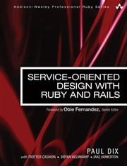 Service-Oriented Design with Ruby and Rails ebook by Paul Dix