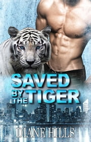 Paranormal Shifter Romance Saved by the Tiger BBW Paranormal Shape Shifter Romance - The Tiger's Protection, #1 ebook by Diane Hills