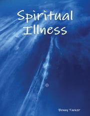 Spiritual Illness ebook by Benny Tucker