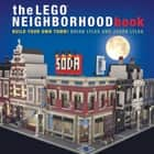The LEGO Neighborhood Book - Build Your Own LEGO Town! ebook by Brian Lyles, Jason Lyles