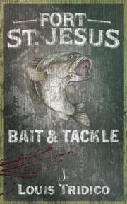 Fort St. Jesus Bait & Tackle ebook by Louis Tridico