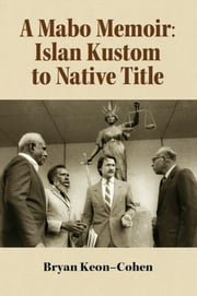 A Mabo Memoir - Islan Kustom to Native Title ebook by Bryan Keon-Cohen